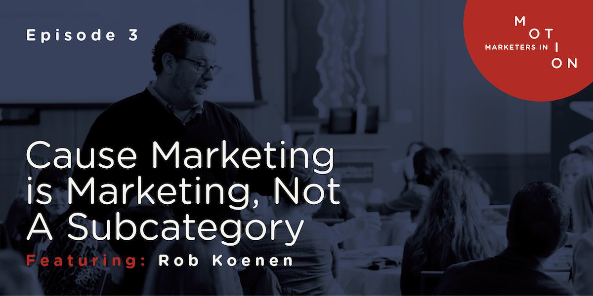 Episode 3 - Cause Marketing Is Marketing, Not A Subcategory