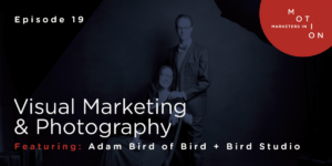 Episode 19-Visual Marketing & Photography